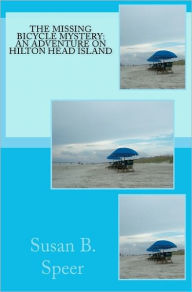 The Missing Bicycle Mystery: an Adventure on Hilton Head Island - Susan B. Speer