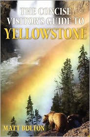 The Concise Visitor's Guide To Yellowstone - Matt Bolton