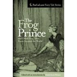 The Frog Prince and Other Frog Tales from Around the World - Heidi Anne Heiner