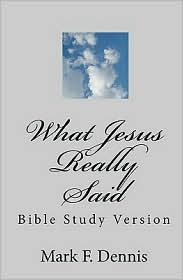What Jesus Really Said - Mark F. Dennis