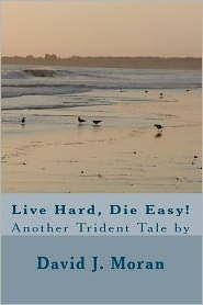 Live Hard, Die Easy! - David J. Moran