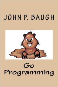 Go Programming - John P. Baugh