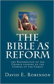The Bible As Reform - David E. Robinson