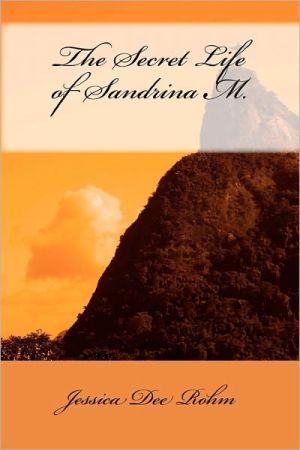 The Secret Life of Sandrina M. - Jessica Rohm