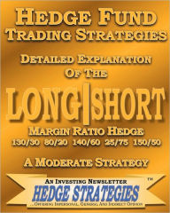 Hedge Fund Trading Strategies Detailed Explanation Of The Long Short Margin Ratio Hedge 130/30 80/20 140/60 25/75 150/50 - Hedge Strategie An Investing Newsletter