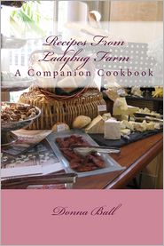Recipes from Ladybug Farm: A Companion Cookbook - Donna Ball