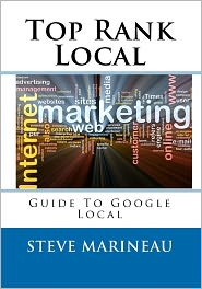 Top Rank Local: Guide to the Top of Google Local - Steve Marineau