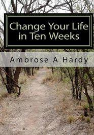 Change Your Life in Ten Weeks: The Phoenix Self-Help Life Plan