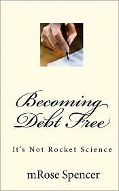 Becoming Debt Free: It's Not Rocket Science - mRose Spencer