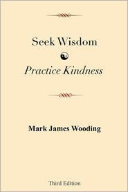 Seek Wisdom, Practice Kindness - Mark James Wooding