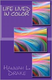Life Lived In Color - Hannah L. Drake