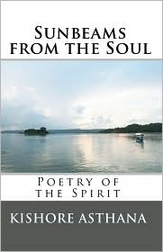 Sunbeams from the Soul: Poetry of the Spirit - Kishore Asthana