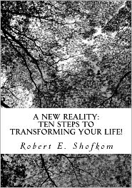 A New Reality: Ten Steps to Transforming Your Life! - Robert Shofkom