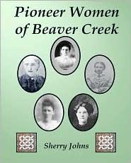 Pioneer Women of Beaver Creek - Sherry Johns, Richard Lane (Photographer)