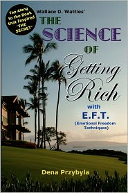 The Science of Getting Rich with EFT*: *Emotional Freedom Techniques - Dena Przybyla, Wallace Wattles