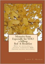 Memoirs From Especially For You! A Hilltop Bed and Breakfast