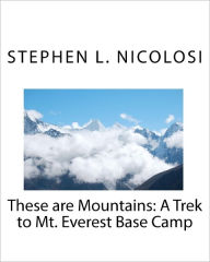 These Are Mountains: A Trek to Mt. Everest Base Camp - Stephen L. Nicolosi