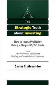 The Strategic Truth About Investing - Carlos X. Alexandre