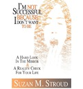 I'm Not Successful Because I Don't Want to Be - Suzan M Stroud