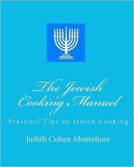The Jewish Cooking Manuel: Practical Tips on Jewish Cooking - Judith Montefiore