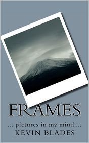 Frames: ... Pictures in My Mind.... - Kevin Blades