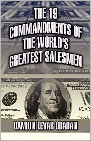 The 19 Commandments Of The World's Greatest Salesmen - Damion Levar Obadan