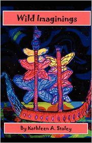 Wild Imaginings - Kathleen A. Staley