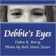 Debbie's Eyes - Debra R. Barry, Beth Marie Tessier (Photographer)