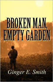 Broken Man, Empty Garden - Ginger E. Smith
