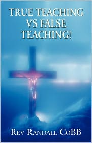 True Teaching Vs False Teaching! - Rev Randall Cobb
