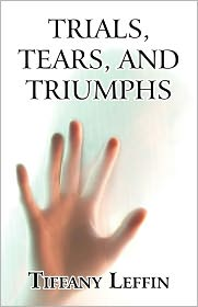 Trials, Tears, And Triumphs - Tiffany Leffin