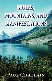 Mules, Mountains, And Manifestations - Paul Chatlain