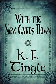 With the New Cards Down - K. F. Tingle