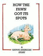 How the Fawn Got Its Spots: A Native American Story