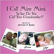 I Call Mine Mimi. What Do You Call Your Grandmother? - Jennifer P. Bailey
