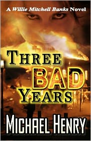 Three Bad Years: A Willie Mitchell Banks Novel - Michael Henry