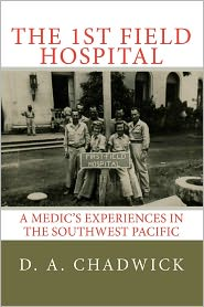 The First Field Hospital: A Medic's Experiences in the Southwest Pacific - D. A. Chadwick, Robert Shepard
