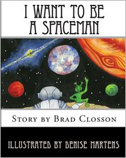 I Want to Be a Spaceman - Brad Closson, Ellie Closson (Editor), Denise Martens (Illustrator)