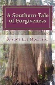 A Southern Tale of Forgiveness - Brandi Morrison