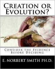 Creation or Evolution?: Consider the Evidence Before Deciding - E. Smith