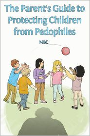 The Parent's Guide to Protecting Children from Pedophiles - mbc