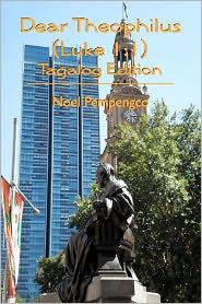 Dear Theophilus (Luke 1:1): Tagalog Edition - Noel Pempengco