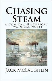 Chasing Steam: A Comical, Historical, Twainical Novel - Jack McLaughlin