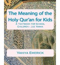 The Meaning of the Holy Qur'an for Kids - Yahiya Emerick