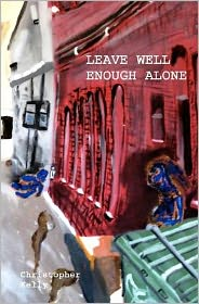 Leave Well Enough Alone - Christopher Kelly