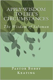 Apply Wisdom To Life's Circumstances - Rev Pastor Bobby Keating