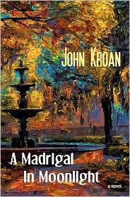 A Madrigal in Moonlight - John Kroan