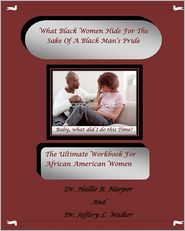 What Black Women HideFor the Sake of A Black Man's Pride: The Ultimate Workbook for African American Women - Hallie Harper, Jeffery Walker
