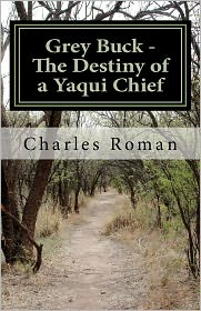 Grey Buck - The Destiny of a Yaqui Chief - Charles Roman