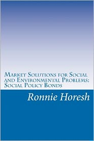 Market Solutions for Social and Environmental Problems: Social Policy Bonds - Ronnie Horesh